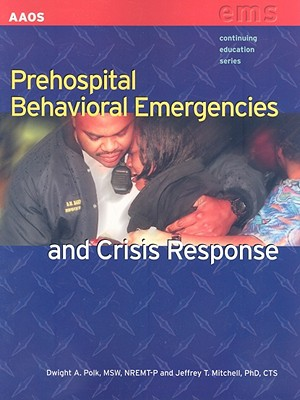 Prehospital Behavioral Emergencies and Crisis Response By Polk, Dwight A./ Mitchell, Jeffrey T./ Gulli, Benjamin, M.D.